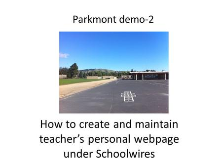 How to create and maintain teacher's personal webpage under Schoolwires Parkmont demo-2.