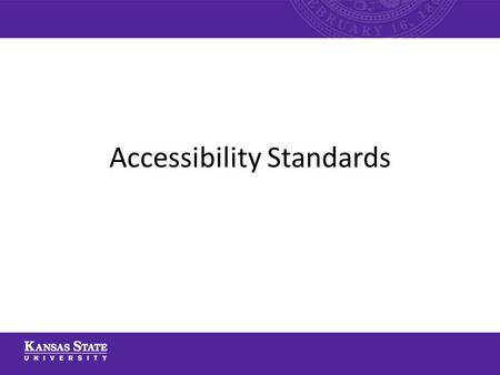 Accessibility Standards. This PowerPoint will cover: – Web accessibility standards – Word file accessibility – PDF accessibility – PowerPoint accessibility.