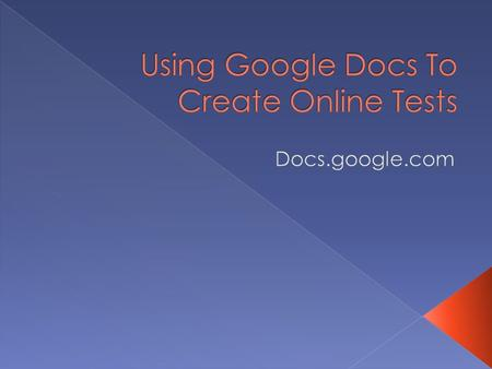  You can use google docs to construct tests or surveys that can be given online.  Multiple choice, matching, or fill in one word answers work well with.