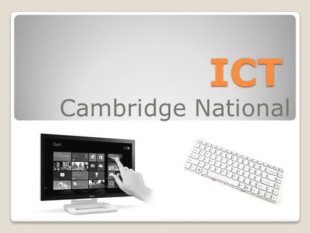 ICT Cambridge National. Content Assessment = 75% coursework ◦Includes 2 teacher assessed assignments. ◦1 Controlled Conditions assessment. ◦1 Examination.