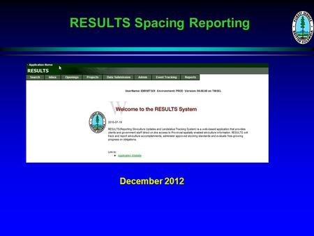 RESULTS Spacing Reporting December 2012. Background Spacing activity is conducted on young stands soon after free growing on pre-existing silviculture.