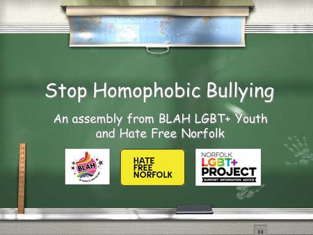 Stop Homophobic Bullying An assembly from BLAH LGBT+ Youth and Hate Free Norfolk.