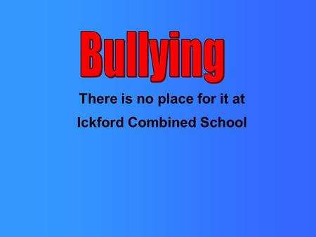 There is no place for it at Ickford Combined School