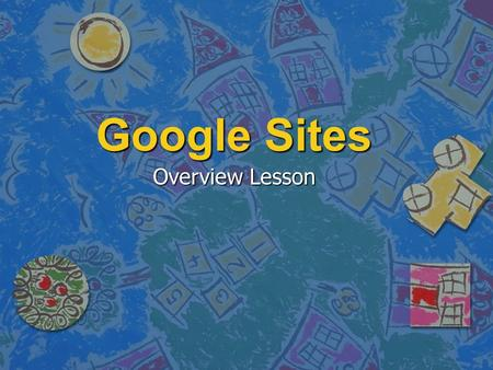Google Sites Overview Lesson. New Google Tool n Launched February 28, 2008 n Lets you easily create a team website.