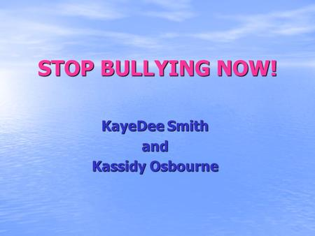 STOP BULLYING NOW! KayeDee Smith and Kassidy Osbourne.