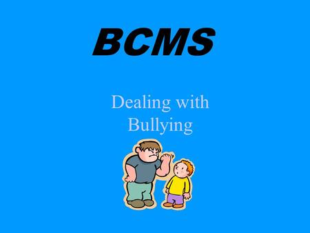 Dealing with Bullying BCMS STOP. WALK. TALK. PROGRAM.