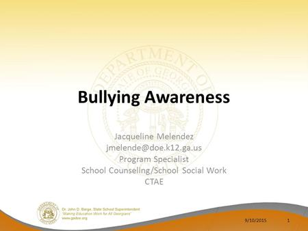 Bullying Awareness Jacqueline Melendez Program Specialist School Counseling/School Social Work CTAE 9/10/20151.