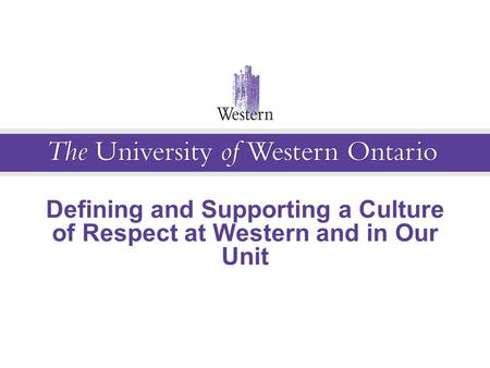 Defining and Supporting a Culture of Respect at Western and in Our Unit.