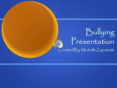 Bullying Presentation Created By: Michelle Zapotoski.