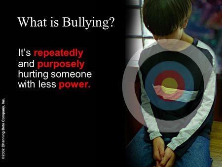 What is Bullying? It's repeatedly and purposely hurting someone