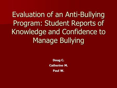 Evaluation of an Anti-Bullying Program: Student Reports of Knowledge and Confidence to Manage Bullying Doug C. Catherine M. Paul W.