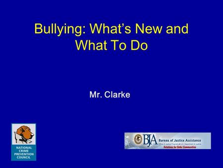 Bullying: What's New and What To Do Mr. Clarke. National Crime Prevention Council2 Objectives To identify and understand Various bullying behaviors The.