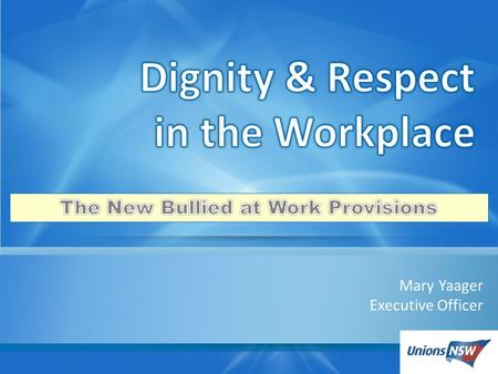 Mary Yaager Executive Officer. The Federal Government established an inquiry into workplace bullying. The Terms of Reference were broad and included;