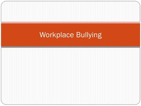 Workplace Bullying. Overview What is workplace bullying? Types of workplace bullying What effects workplace bullying has? Why people bully others in the.