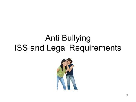 1 Anti Bullying ISS and Legal Requirements. 2 Table of Contents Definition of Bullying……Slides 2-3 Double I-R Criteria ……Slide 4 Legislation……………….Slides.