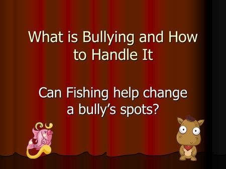 What is Bullying and How to Handle It Can Fishing help change a bully's spots?