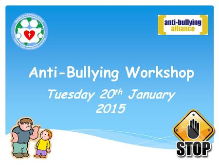 Anti-Bullying Workshop Tuesday 20 th January 2015.