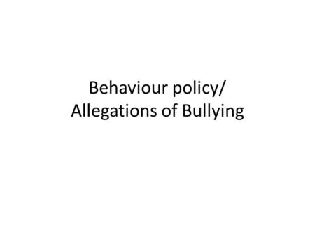 Behaviour policy/ Allegations of Bullying. Praise and Reward Specific and positive Share golden rules Agree class rules.