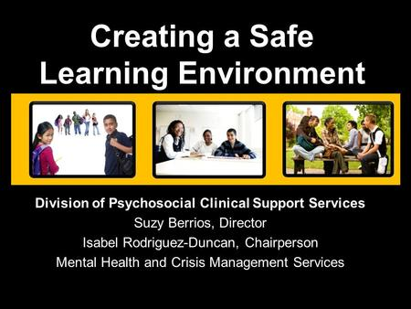 Division of Psychosocial Clinical Support Services Suzy Berrios, Director Isabel Rodriguez-Duncan, Chairperson Mental Health and Crisis Management Services.