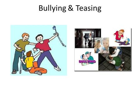 Bullying & Teasing.