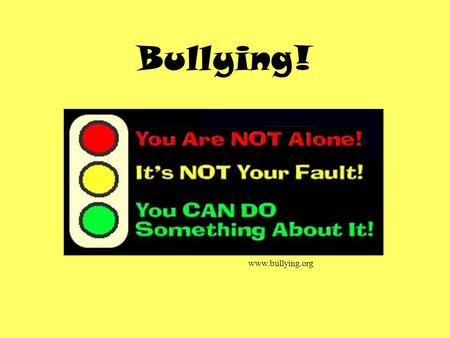Bullying! www.bullying.org. What is Bullying? Bullying is a conscious, willful, deliberate, hostile, and repeated behavior by one or more people, which.