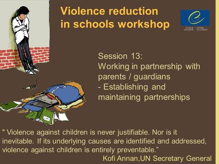 PPT 5/6/71 Violence reduction in schools workshop Session 13: Working in partnership with parents / guardians - Establishing and maintaining partnerships.