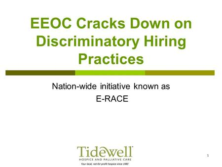 1 EEOC Cracks Down on Discriminatory Hiring Practices Nation-wide initiative known as E-RACE.