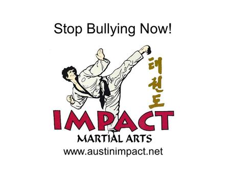 Stop Bullying Now! www.austinimpact.net.