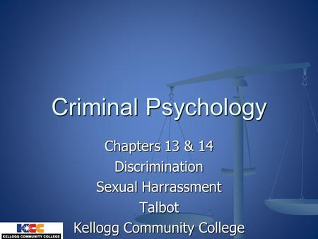 Chapters 13 & 14 Discrimination Sexual Harrassment Talbot Kellogg Community College Criminal Psychology.