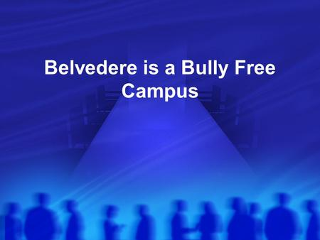 Belvedere is a Bully Free Campus. Goal BMS community is committed to providing a safe working and learning environment and will not tolerate bullying.