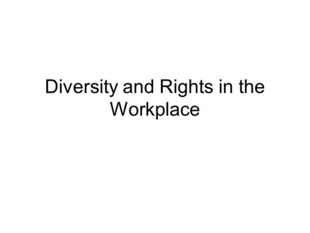 Diversity and Rights in the Workplace. Terms to Know Ethnic Group Assimilation Workplace Diversity Discrimination Criminal Penalties Stereotype Racism.