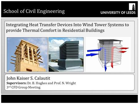 School of Civil Engineering Integrating Heat Transfer Devices Into Wind Tower Systems to provide Thermal Comfort in Residential Buildings John Kaiser S.