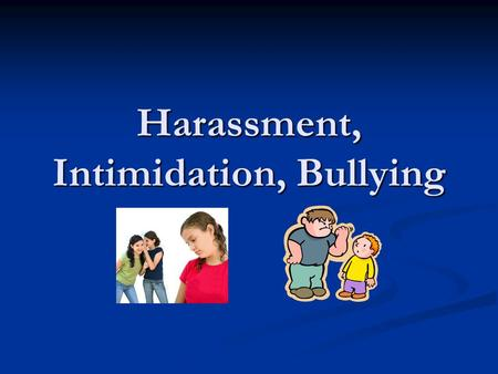 Harassment, Intimidation, Bullying. New Definition Includes ANY gesture, (Middle finger, hand gesture) Includes ANY gesture, (Middle finger, hand gesture)