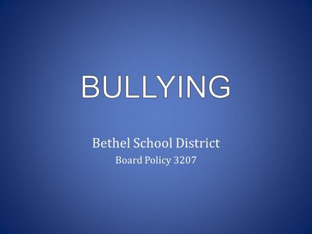 Bethel School District Board Policy 3207. I will be able to:  Identify bullying  Become aware of how to respond to a bully  Become aware of how to.