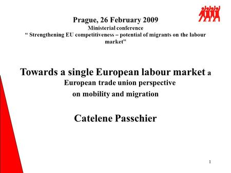 "1 Prague, 26 February 2009 Ministerial conference "" Strengthening EU competitiveness – potential of migrants on the labour market"" Towards a single European."