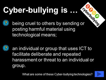 Cyber-bullying is … being cruel to others by sending or posting harmful material using technological means; an individual or group that uses ICT to facilitate.