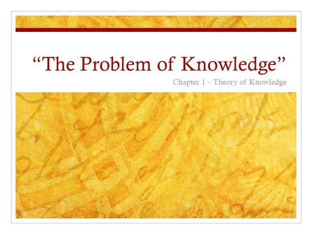 """The Problem of Knowledge"" Chapter 1 – Theory of Knowledge."