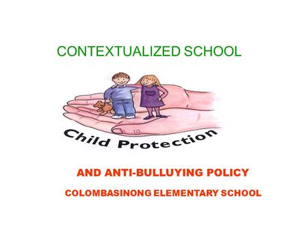 CONTEXTUALIZED SCHOOL AND ANTI-BULLUYING POLICY COLOMBASINONG ELEMENTARY SCHOOL.