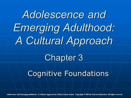 Adolescence and Emerging Adulthood: <strong>A</strong> Cultural Approach by Jeffrey Jensen Arnett. Copyright © 2004 by Pearson <strong>Education</strong>. All rights reserved. Adolescence.