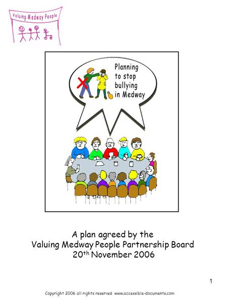 1 A plan agreed by the Valuing Medway People Partnership Board 20 th November 2006 Copyright 2006 all rights reserved www.accessible-documents.com.