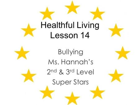 Healthful Living Lesson 14 Bullying Ms. Hannah's 2 nd & 3 rd Level Super Stars.