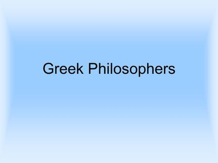"Greek Philosophers. What is Philosophy? Means ""love of wisdom"" The rational investigation of the truths and principles of being, knowledge, or conduct."