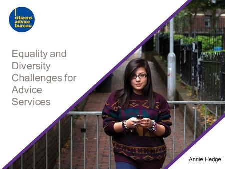 Equality and Diversity Challenges for Advice Services Annie Hedge.