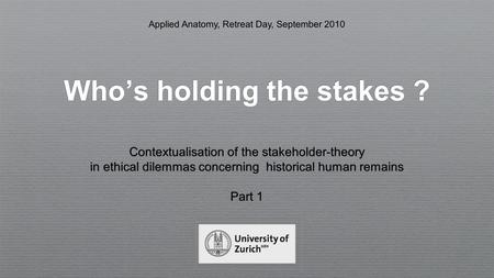 Who's holding the stakes ? Contextualisation of the stakeholder-theory in ethical dilemmas concerning historical human remains Part 1 Contextualisation.