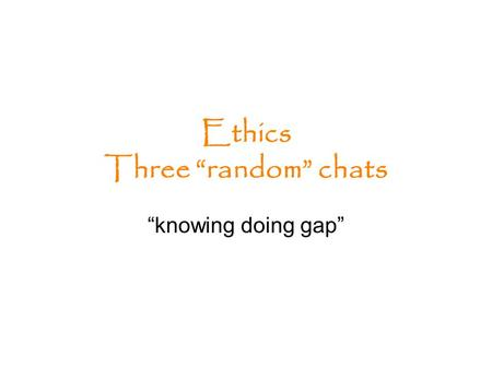 "Ethics Three ""random"" chats ""knowing doing gap"" Categories of normative sciences Logic — things that are true Aesthetics — things that are admirable."