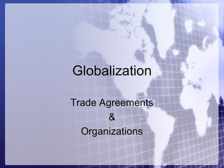 Trade Agreements & Organizations