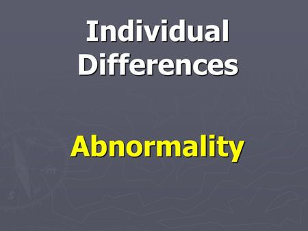 Individual Differences Abnormality. Who is the most normal? – rank these celebrities from 1-5. 1 = Most normal.