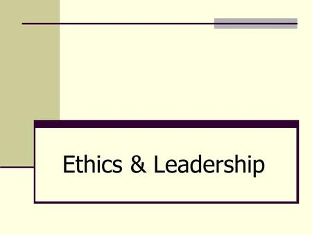 Ethics & Leadership. Origin & Nature of Ethics Components of Ethical Actions & the Moral Life Motives Means Consequences.