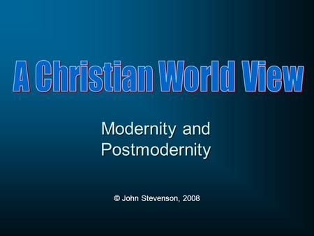 Modernity and Postmodernity © John Stevenson, 2008.