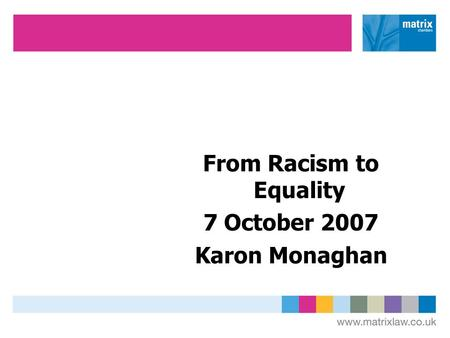 From Racism to Equality 7 October 2007 Karon Monaghan.